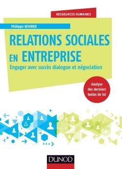 RELATIONS SOCIALES EN ENTREPRISE - ENGAGER AVEC SUCCES DIALOGUE ET NEGOCIATION