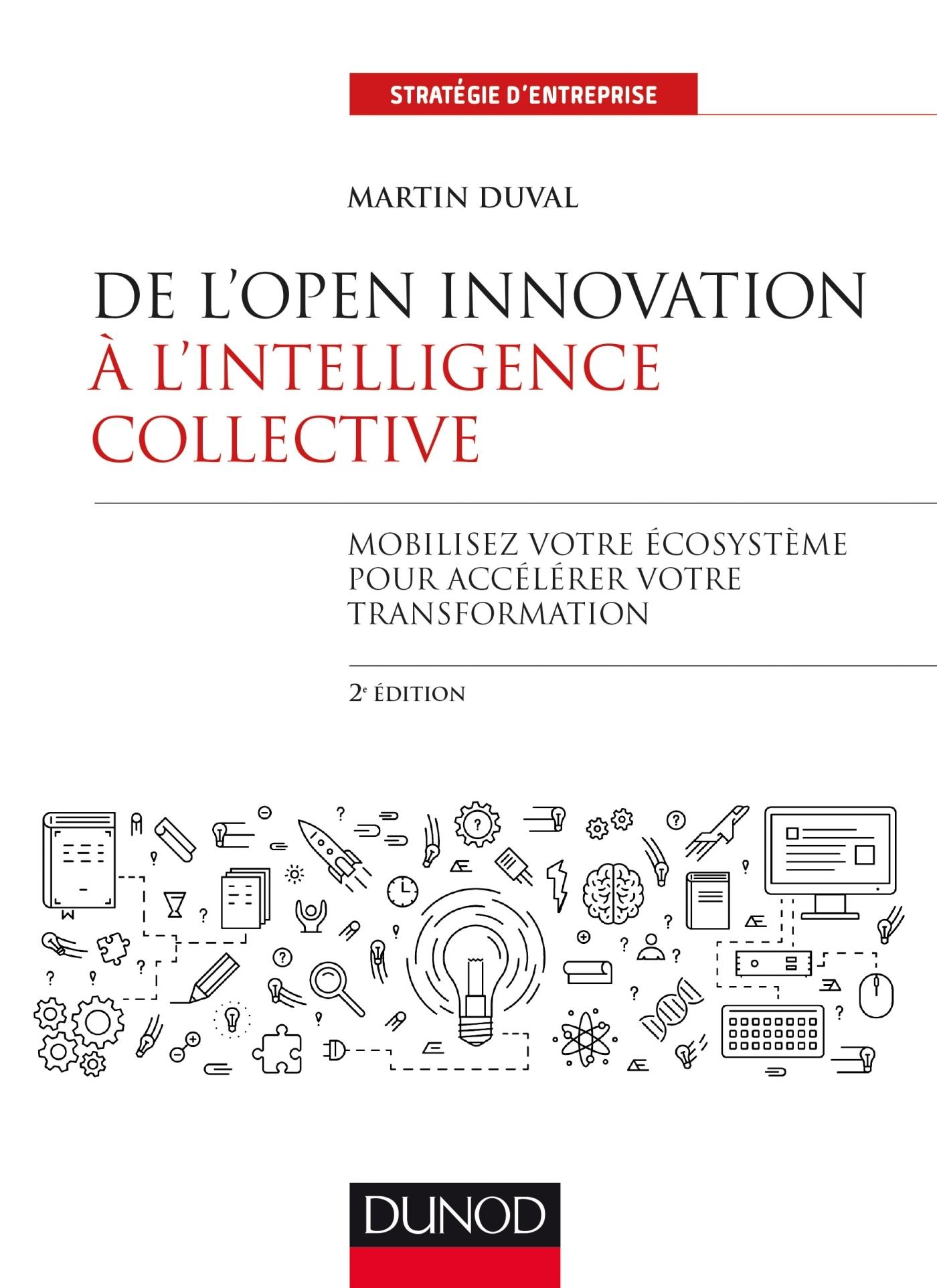 DE L'OPEN INNOVATION A L'INTELLIGENCE COLLECTIVE - 2E ED. - MOBILISEZ VOTRE ECOSYSTEME POUR ACCELERE
