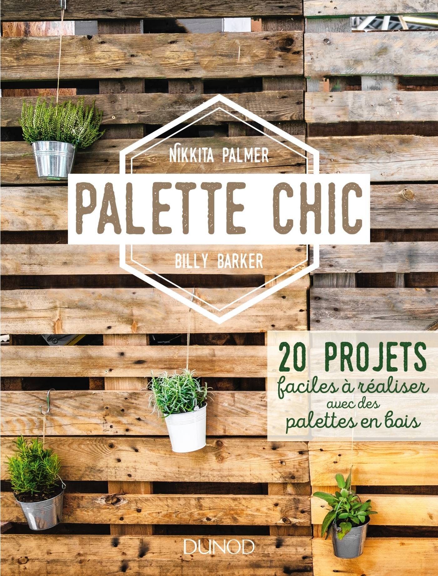 PALETTE CHIC - 20 PROJETS FACILES A REALISER AVEC DES PALETTES EN BOIS