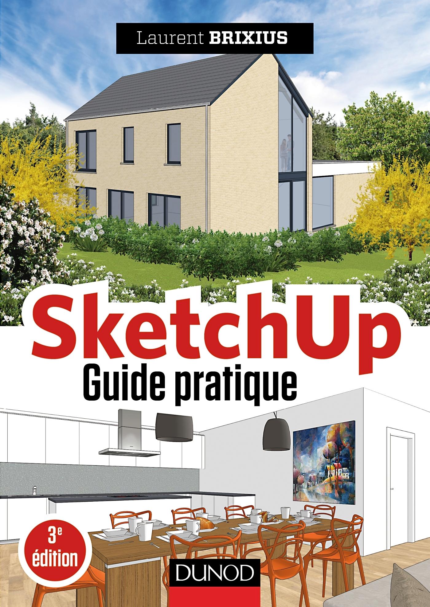 SKETCHUP - GUIDE PRATIQUE - 3E ED.