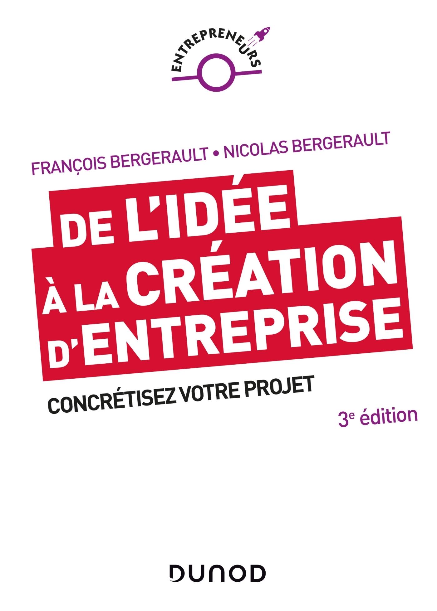 DE L'IDEE A LA CREATION D'ENTREPRISE - 3E ED. - CONCRETISEZ VOTRE PROJET