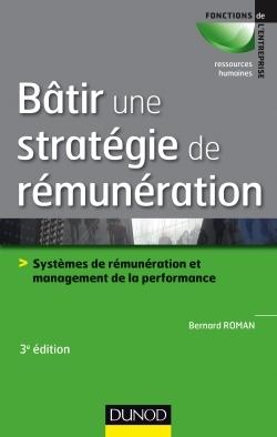 BATIR UNE STRATEGIE DE REMUNERATION - 3E ED.