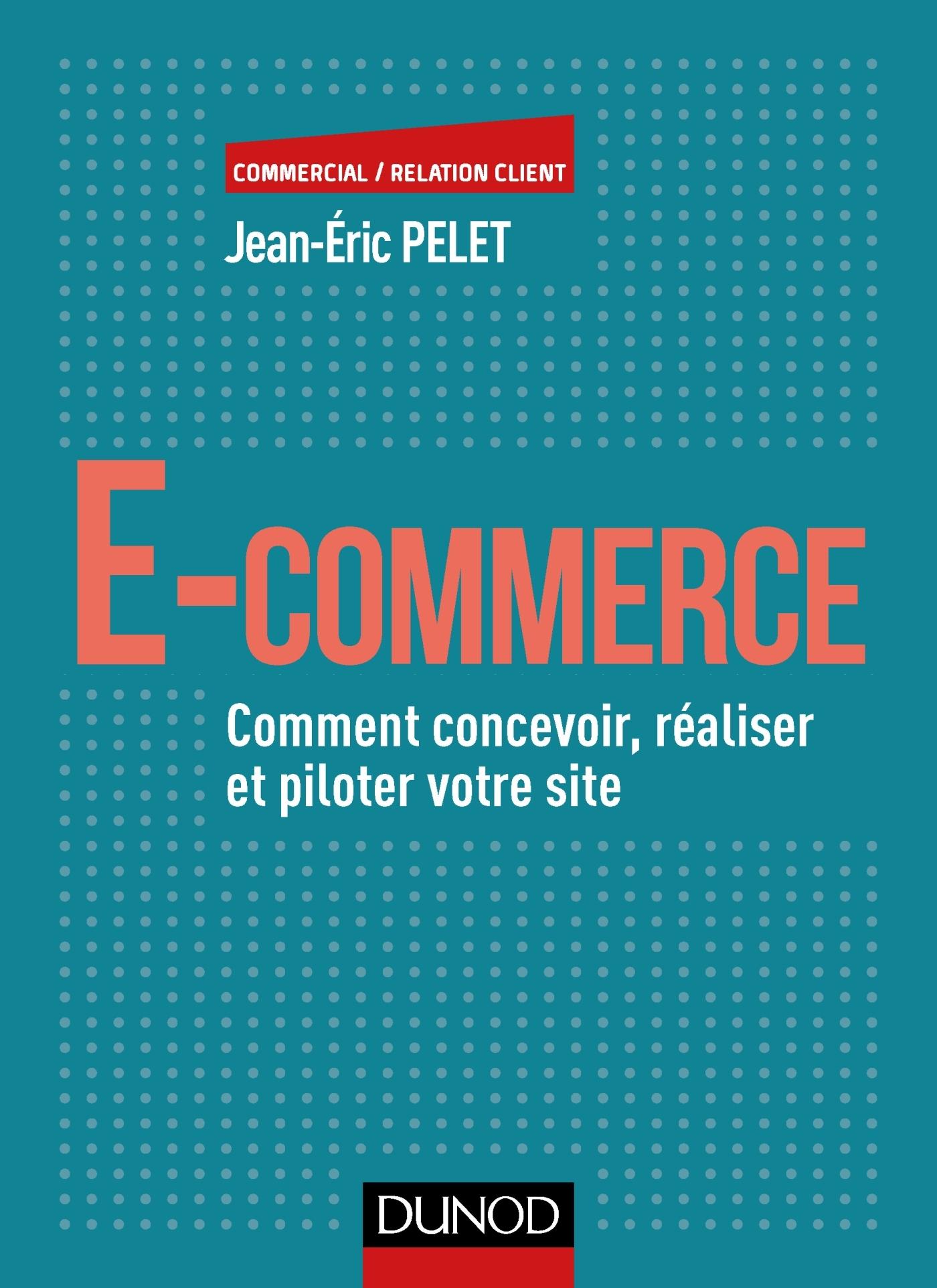 E-COMMERCE - COMMENT CONCEVOIR, REALISER ET PILOTER VOTRE SITE