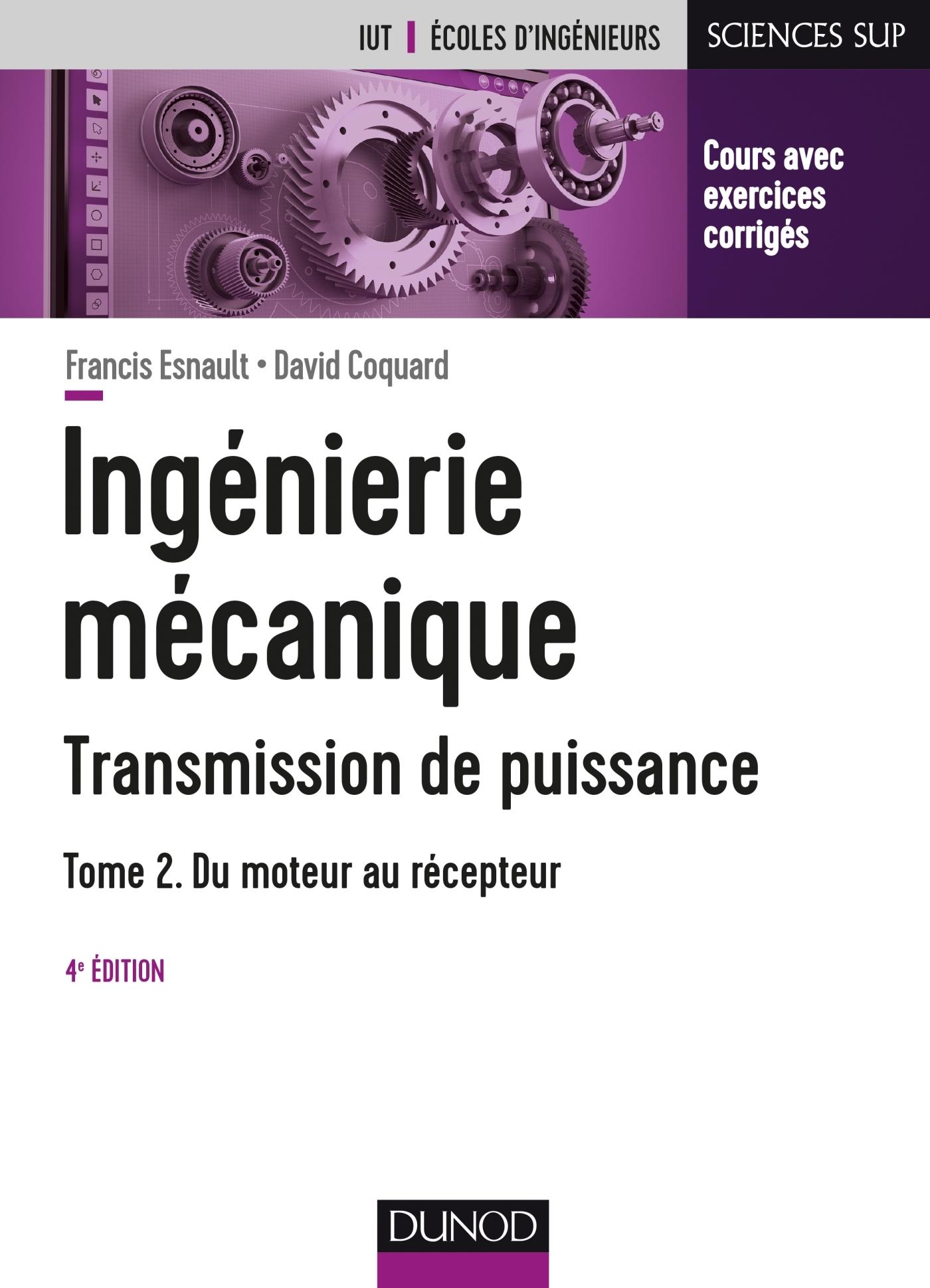 INGENIERIE MECANIQUE - 2E ED. - TRANSMISSION DE PUISSANCE - TOME 2 DU MOTEUR AU RECEPTEUR - CONSTRUC
