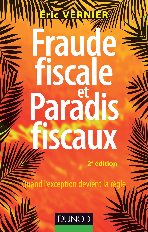 FRAUDE FISCALE ET PARADIS FISCAUX - 2E ED. - QUAND L'EXCEPTION DEVIENT LA REGLE