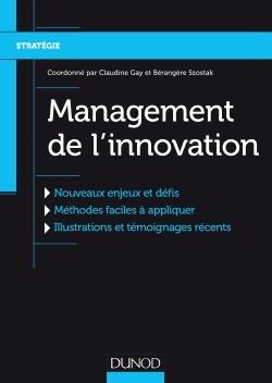 MANAGEMENT DE L'INNOVATION - NOUVEAUX ENJEUX ET DEFIS, METHODES FACILES A APPLIQUER, ILLUSTRATIONS..