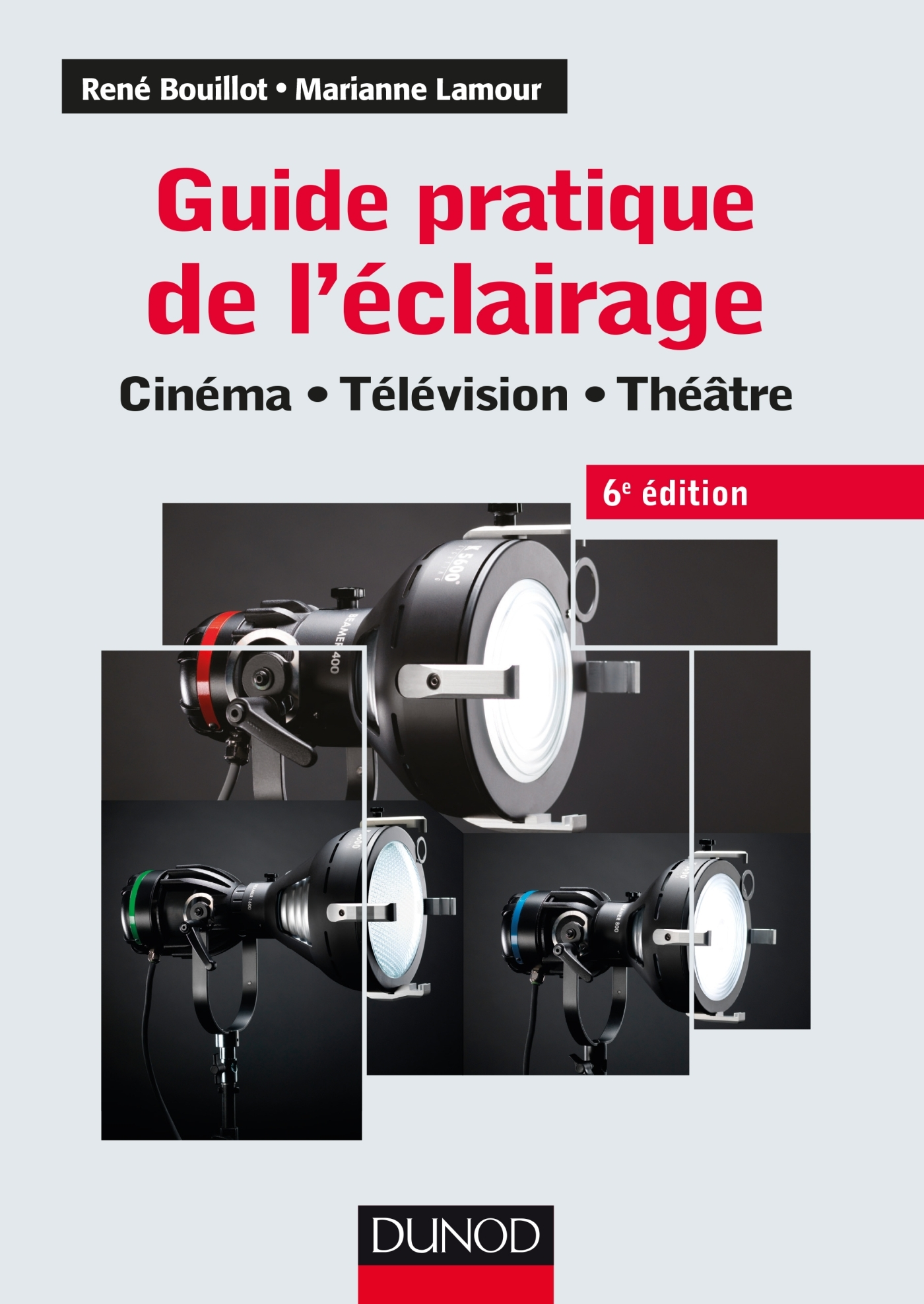 GUIDE PRATIQUE DE L'ECLAIRAGE - 6E ED. - CINEMA, TELEVISION, THEATRE - CINEMA - TELEVISION - THEATRE