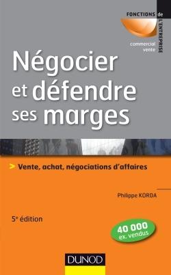 NEGOCIER ET DEFENDRE SES MARGES - 5E ED. - VENTE, ACHAT,NEGOCIATIONS D'AFFAIRES