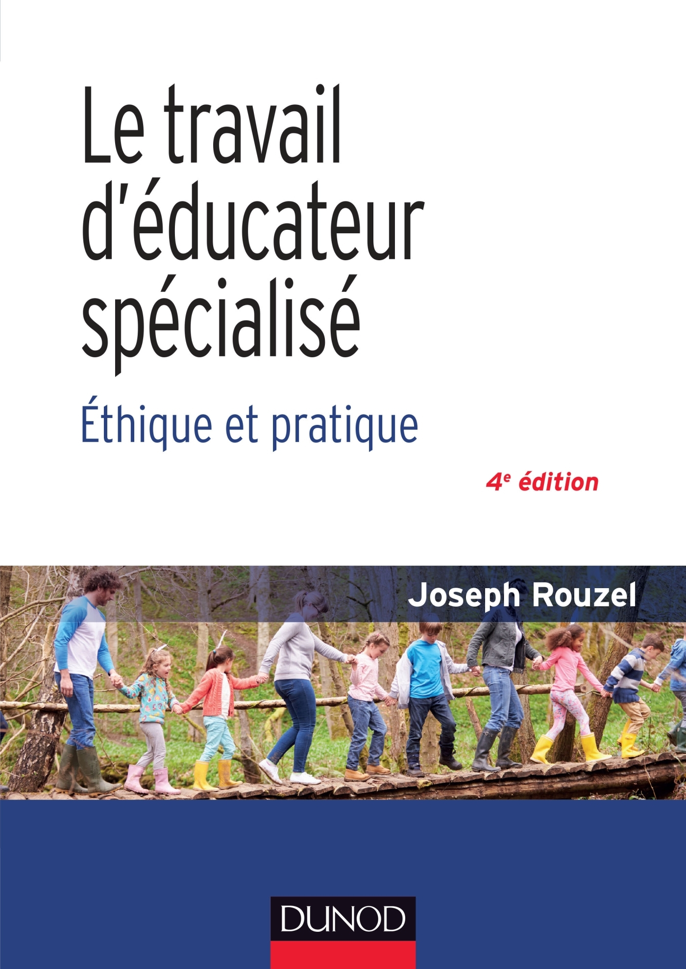 LE TRAVAIL D'EDUCATEUR SPECIALISE - 4E ED. - ETHIQUE ET PRATIQUE