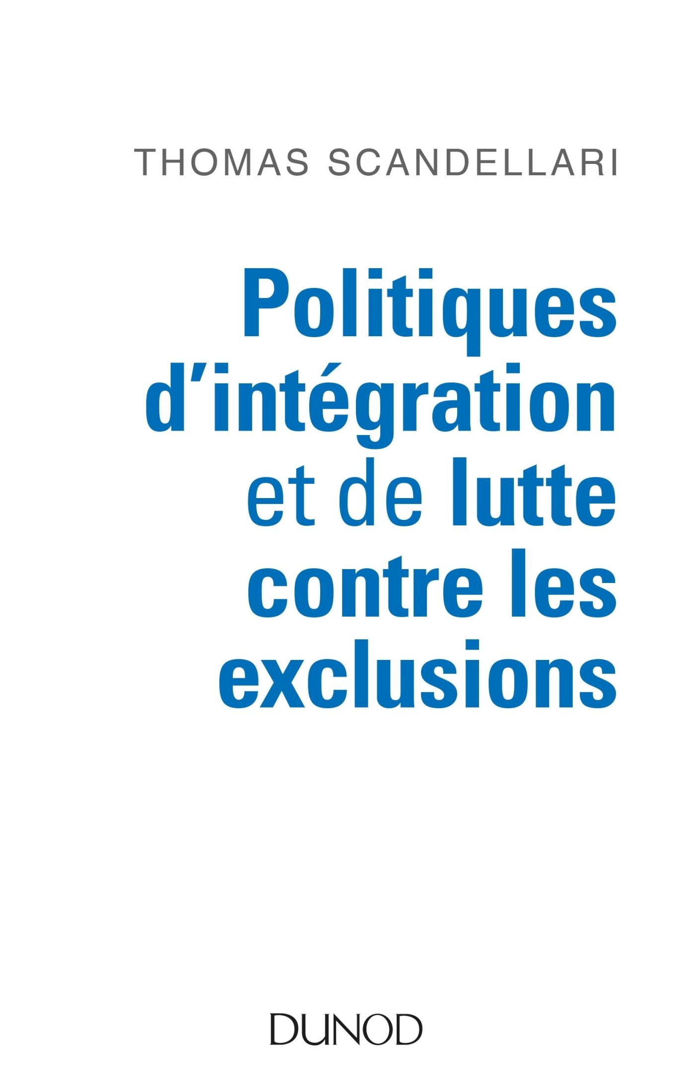 POLITIQUES D'INTEGRATION ET DE LUTTE CONTRE LES EXCLUSIONS - MIEUX COMPRENDRE LES ENJEUX, LES LOGIQU