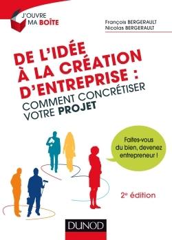 DE L'IDEE A LA CREATION D'ENTREPRISE - 2E ED. - COMMENT CONCRETISER VOTRE PROJET