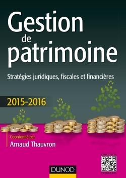 GESTION DE PATRIMOINE - 2015-2016 - 6E ED. - STRATEGIES JURIDIQUES, FISCALES ET FINANCIERES