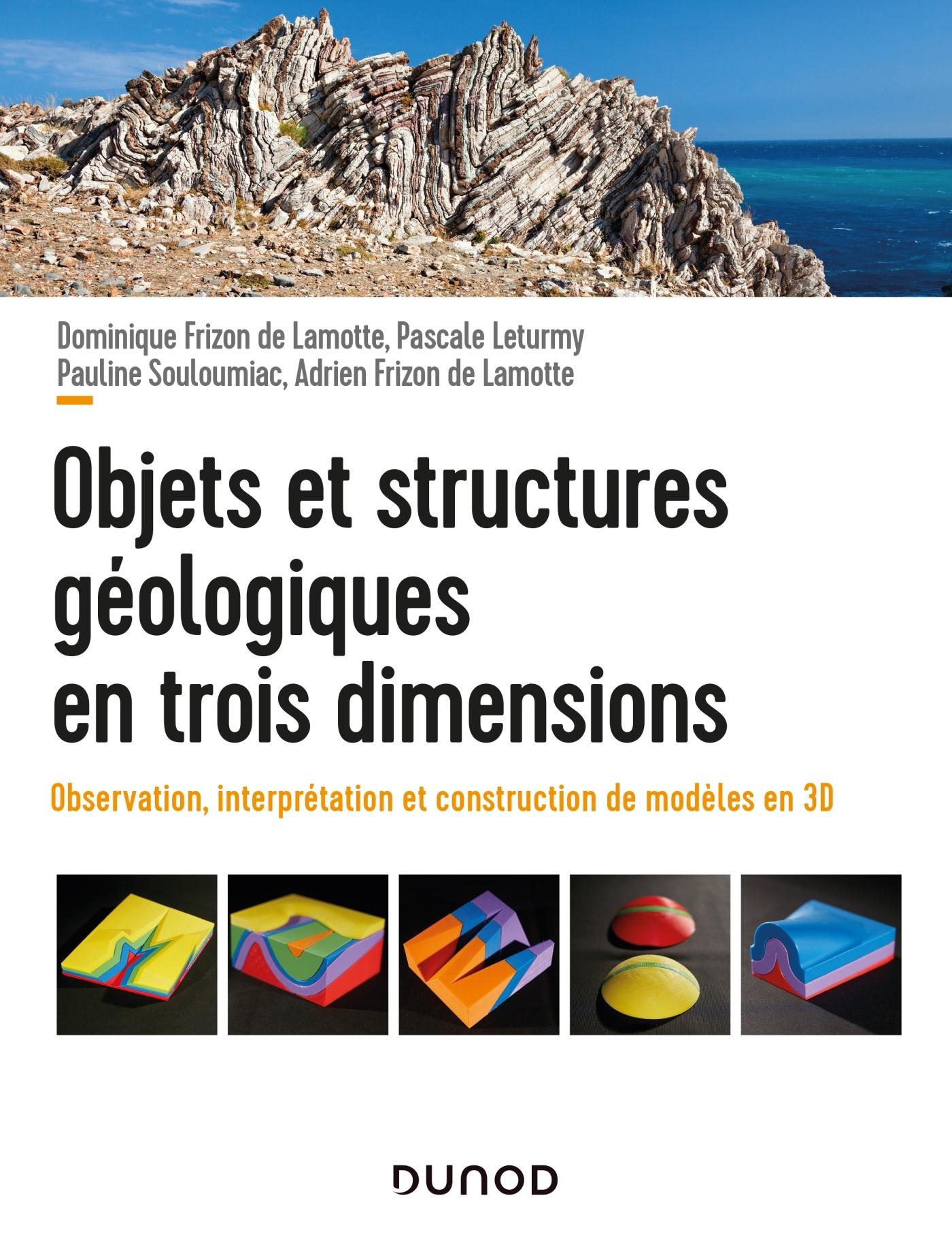 OBJETS ET STRUCTURES GEOLOGIQUES EN TROIS DIMENSIONS - OBSERVATION, INTERPRETATION ET CONSTRUCTION -