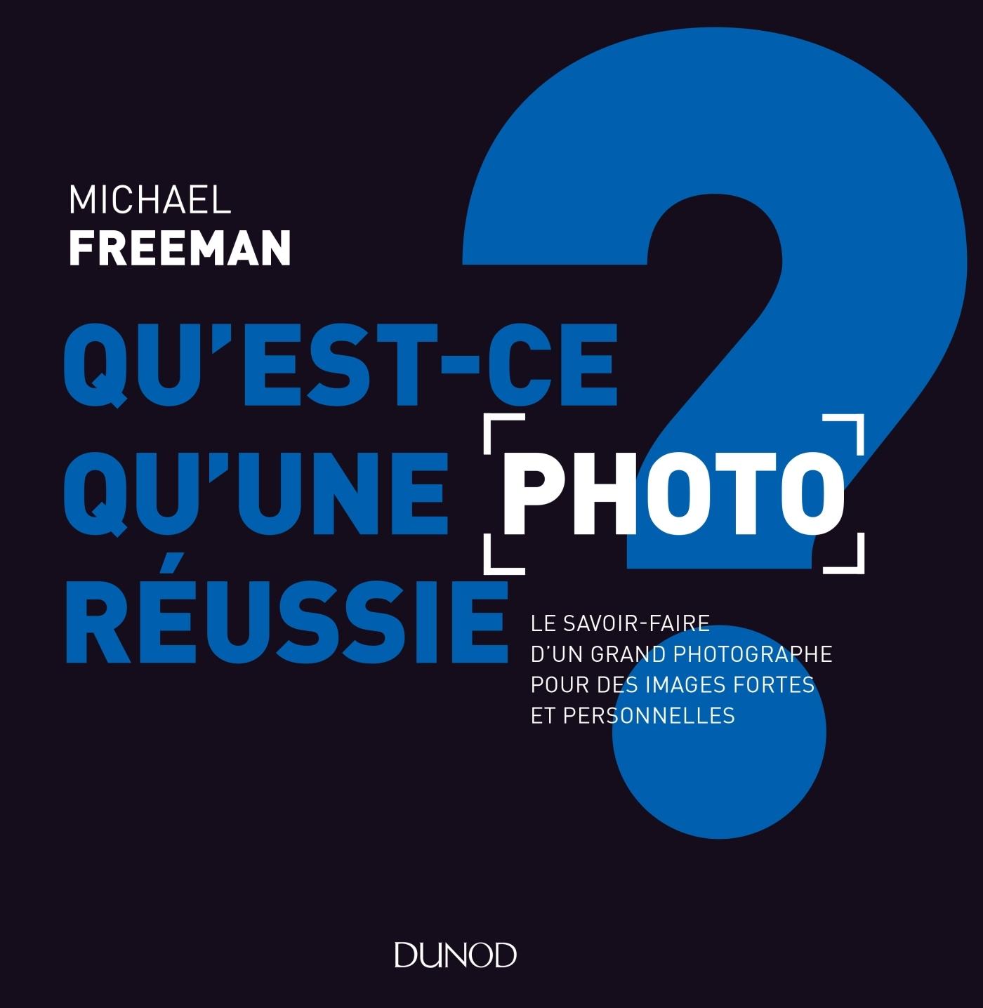 QU'EST-CE QU'UNE PHOTO REUSSIE ? LE SAVOIR-FAIRE D'UN GRAND PHOTOGRAPHE POUR DES IMAGES FORTES ET PE