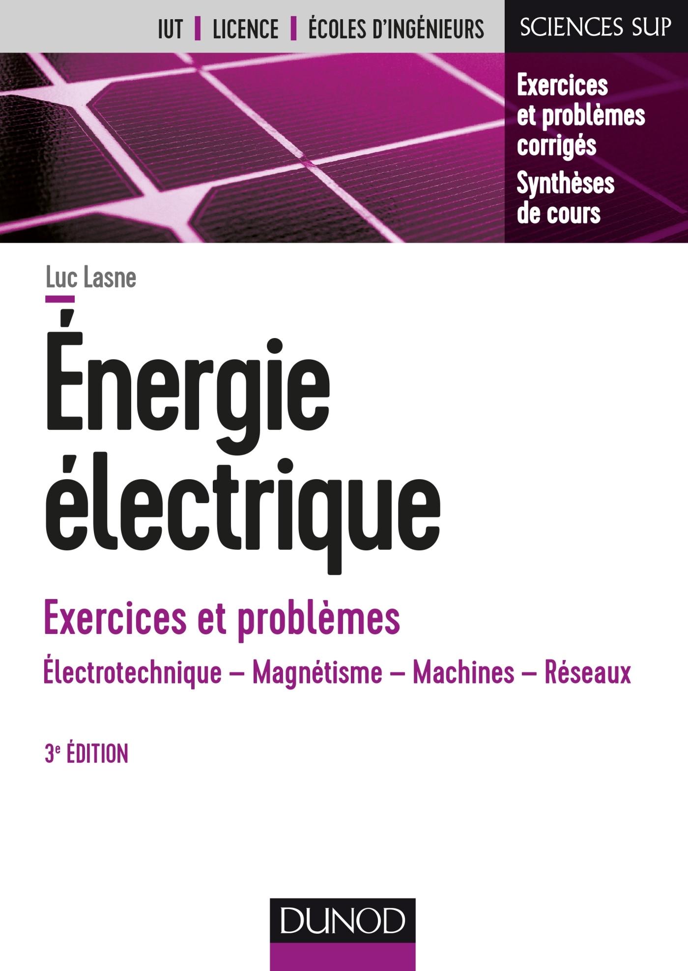 ENERGIE ELECTRIQUE - EXERCICES ET PROBLEMES - 3E ED. - ELECTROTECHNIQUE, MAGNETISME, MACHINES, RESEA
