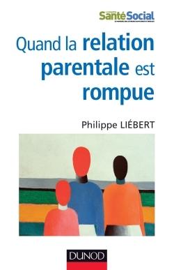 QUAND LA RELATION PARENTALE EST ROMPUE - DYSPARENTALITE EXTREME ET PROJETS DE VIE POUR L'ENFANT