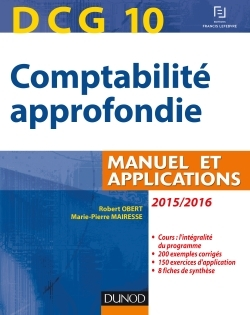 DCG 10 - COMPTABILITE APPROFONDIE 2015/2016 - 6E EDITION - MANUEL ET APPLICATIONS