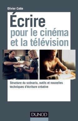 ECRIRE POUR LE CINEMA ET LA TELEVISION - STRUCTURE DU SCENARIO, OUTILS ET NOUVELLES TECHNIQUES D& -