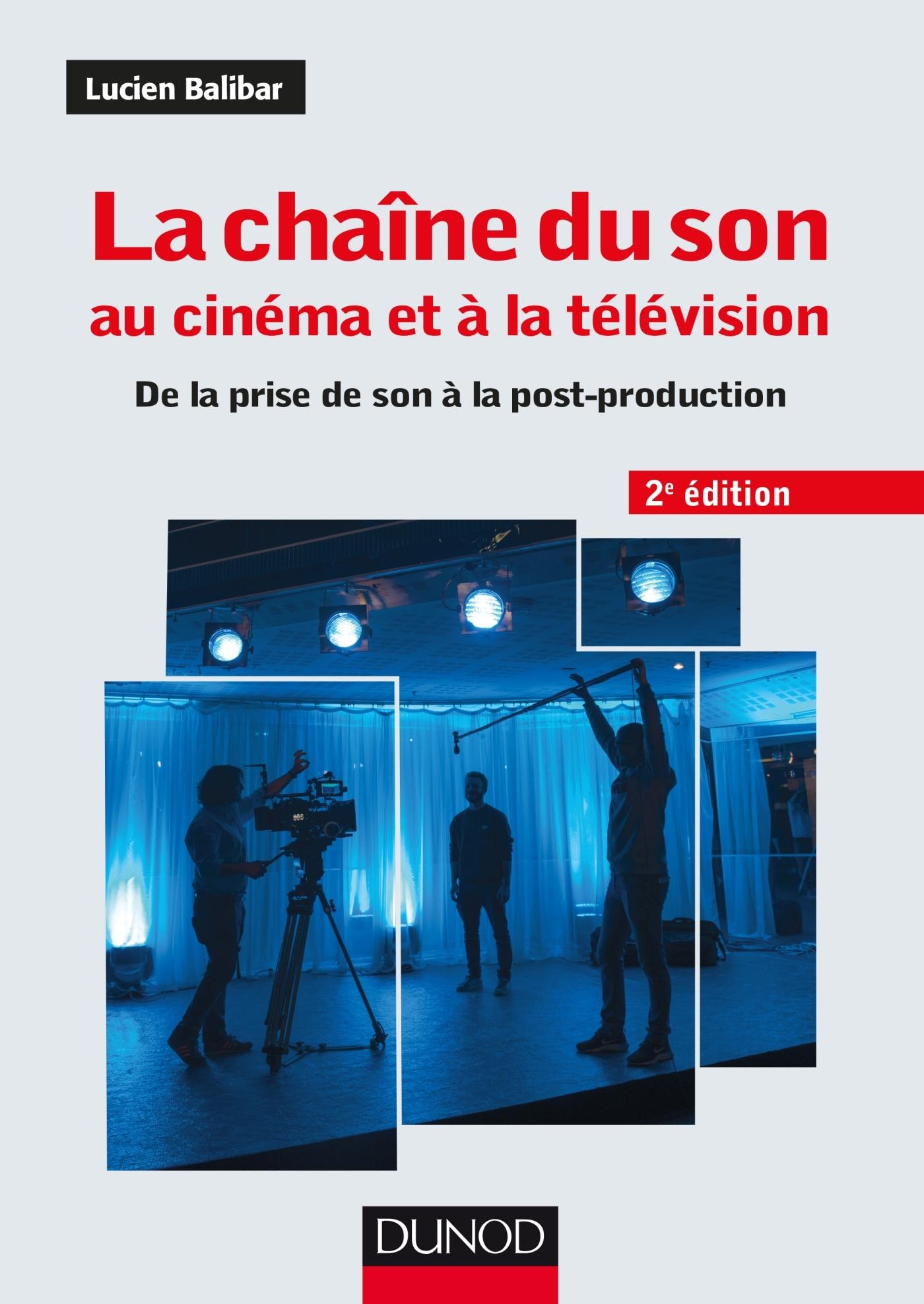 LA CHAINE DU SON AU CINEMA ET A LA TELEVISION - 2E ED. - DE LA PRISE DE SON A LA POST-PRODUCTION