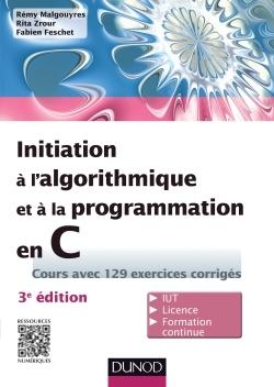INITIATION A L'ALGORITHMIQUE ET A LA PROGRAMMATION EN C - 3E ED. - AVEC 129 EXERCICES CORRIGES
