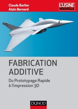 FABRICATION ADDITIVE - DU PROTOTYPAGE RAPIDE A L'IMPRESSION 3D