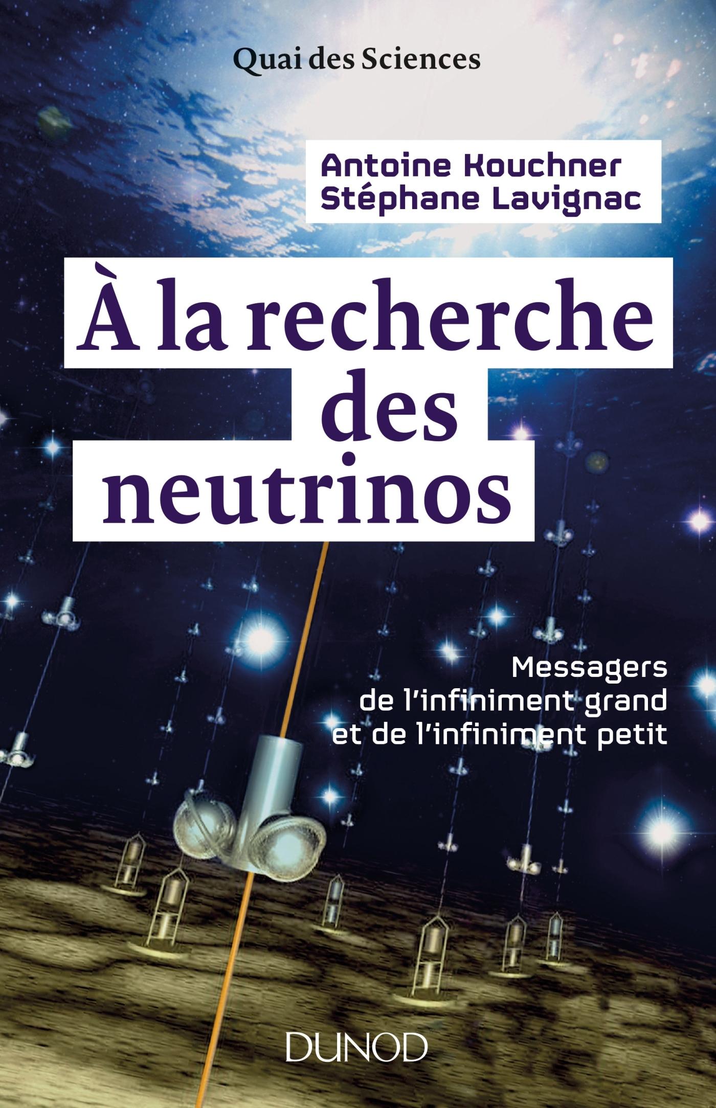 A LA RECHERCHE DES NEUTRINOS - MESSAGERS DE L'INFINIMENT GRAND ET DE L'INFINIMENT PETIT