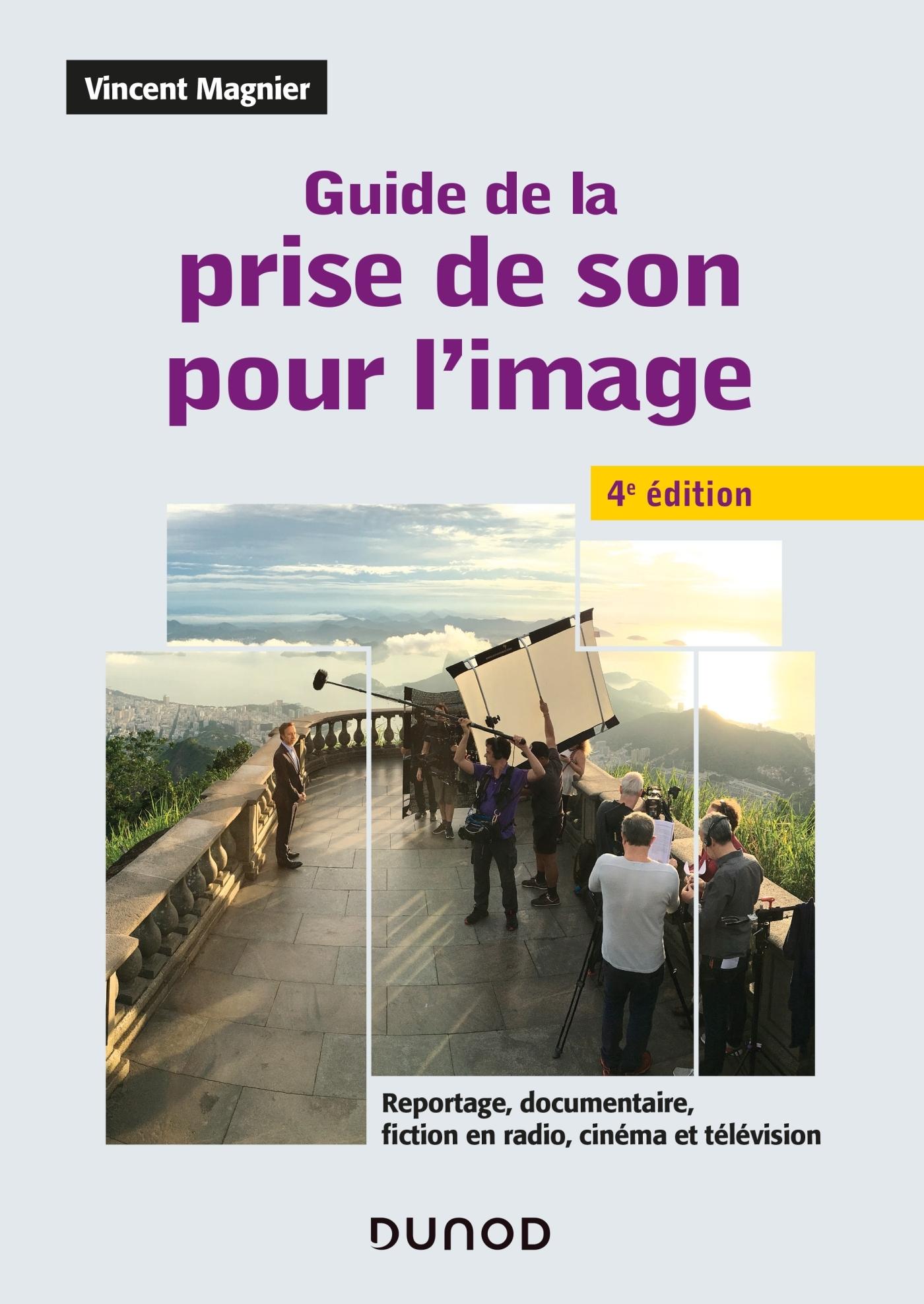 GUIDE DE LA PRISE DE SON POUR L'IMAGE - 4E ED.