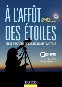 A L'AFFUT DES ETOILES - 18E EDITION - GUIDE PRATIQUE DE L'ASTRONOME AMATEUR
