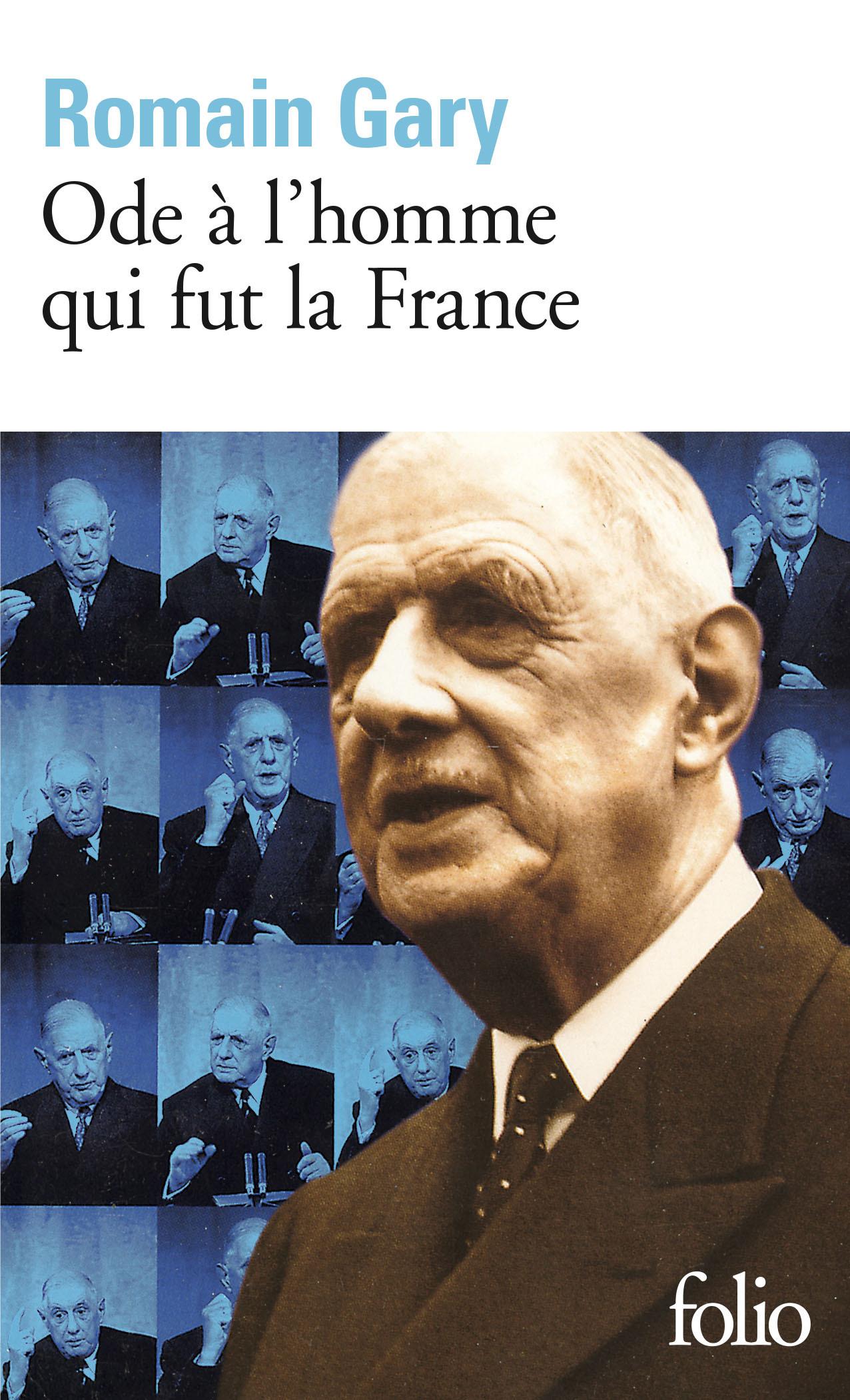 ODE A L'HOMME QUI FUT LA FRANCE ET AUTRES TEXTES AUTOUR DU GENERAL DE GAULLE