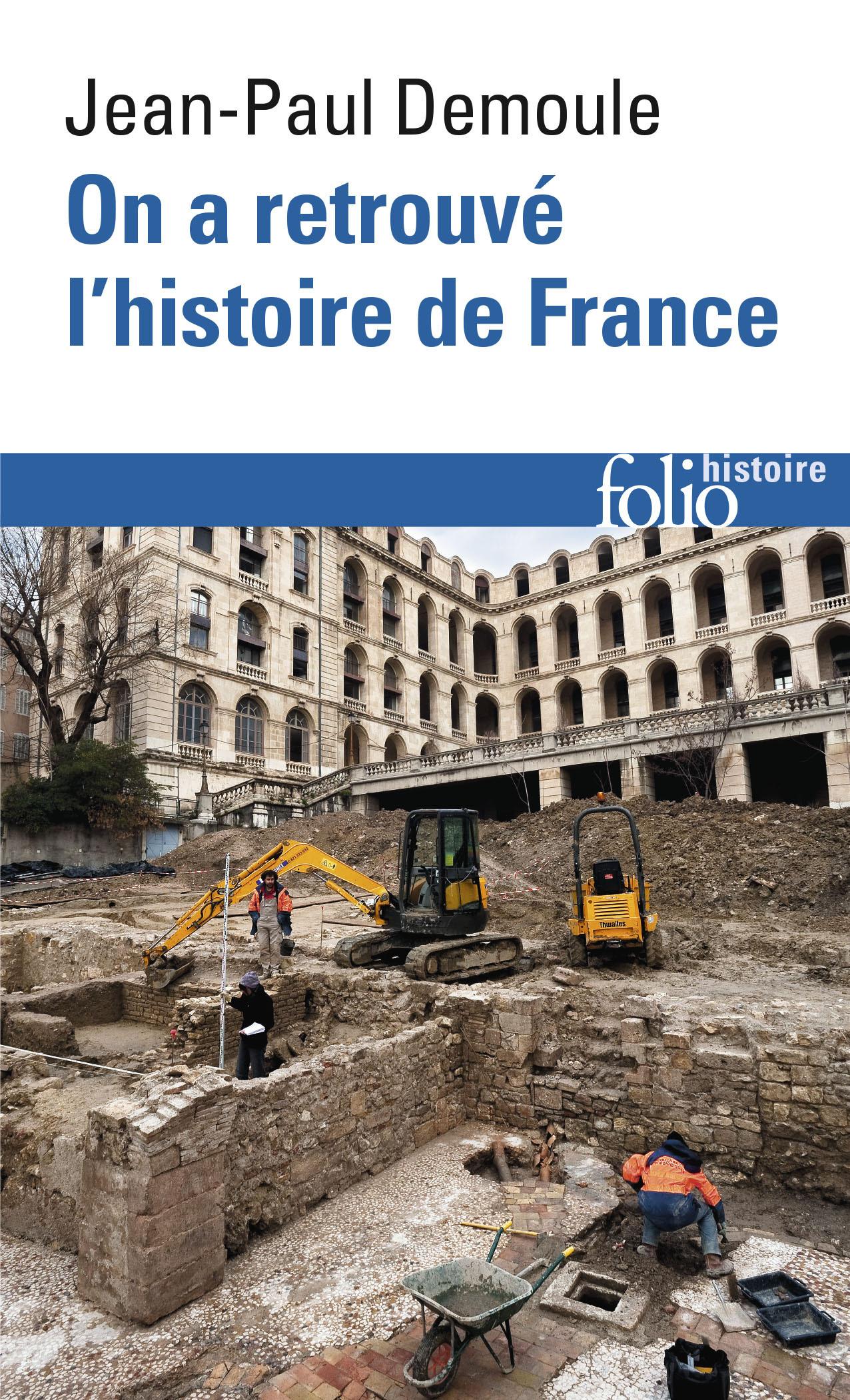 ON A RETROUVE L'HISTOIRE DE FRANCE - COMMENT L'ARCHEOLOGIE RACONTE NOTRE PASSE