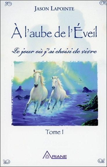 A L'AUBE DE L'EVEIL - LE JOUR OU J'AI CHOISI DE VIVRE T1