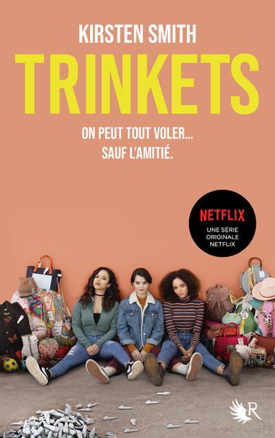 TRINKETS (LE ROMAN A L'ORIGINE DE LA SERIE NETFLIX)