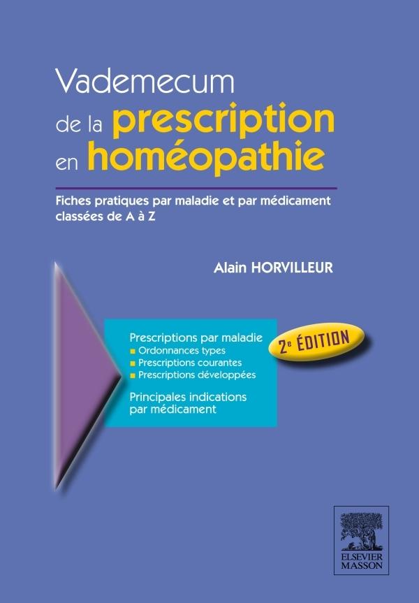 VADEMECUM DE LA PRESCRIPTION EN HOMEOPATHIE - FICHES PRATIQUES PAR MALADIES ET PAR MEDICAMENT CLASSE
