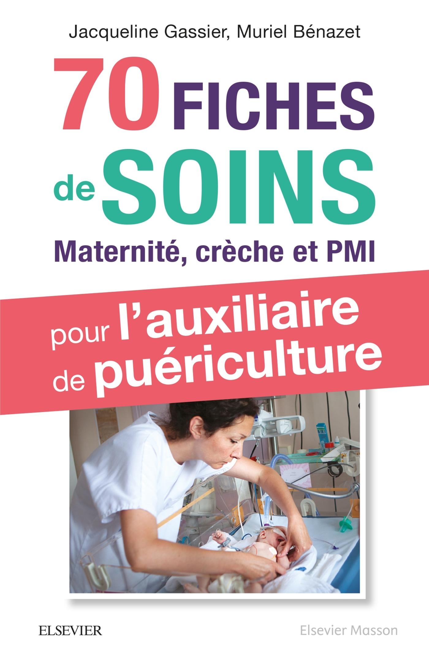 70 FICHES DE SOINS POUR L'AUXILIAIRE DE PUERICULTURE - PRISE EN CHARGE DE L'ENFANT EN MATERNITE, CRE
