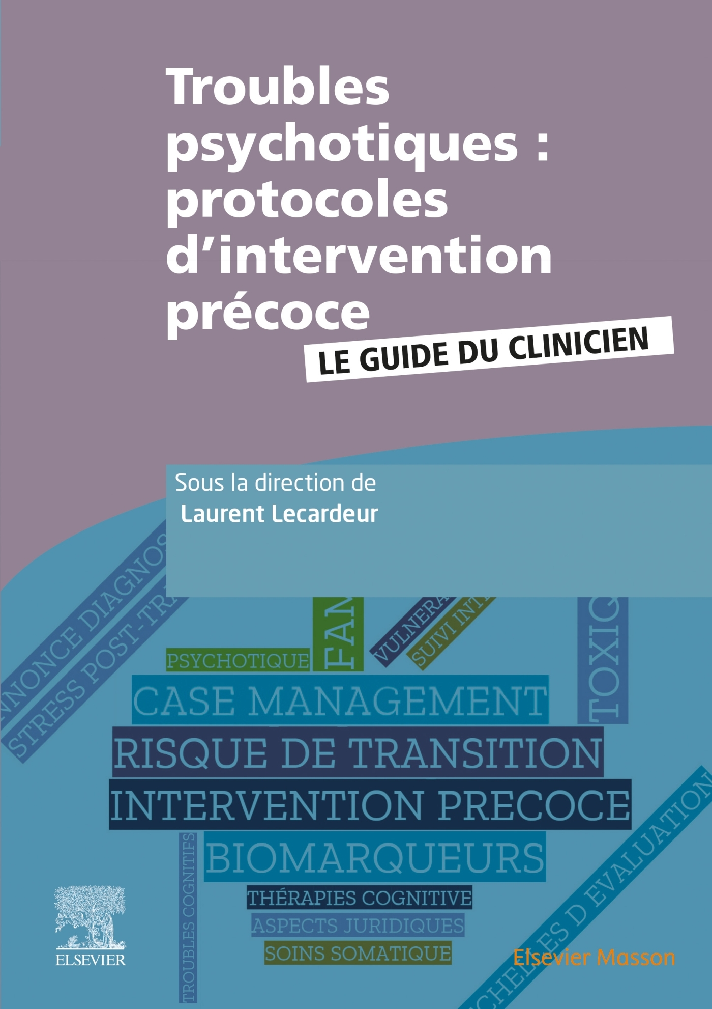 TROUBLES PSYCHOTIQUES : PROTOCOLES D'INTERVENTION PRECOCE - LE GUIDE DU CLINICIEN