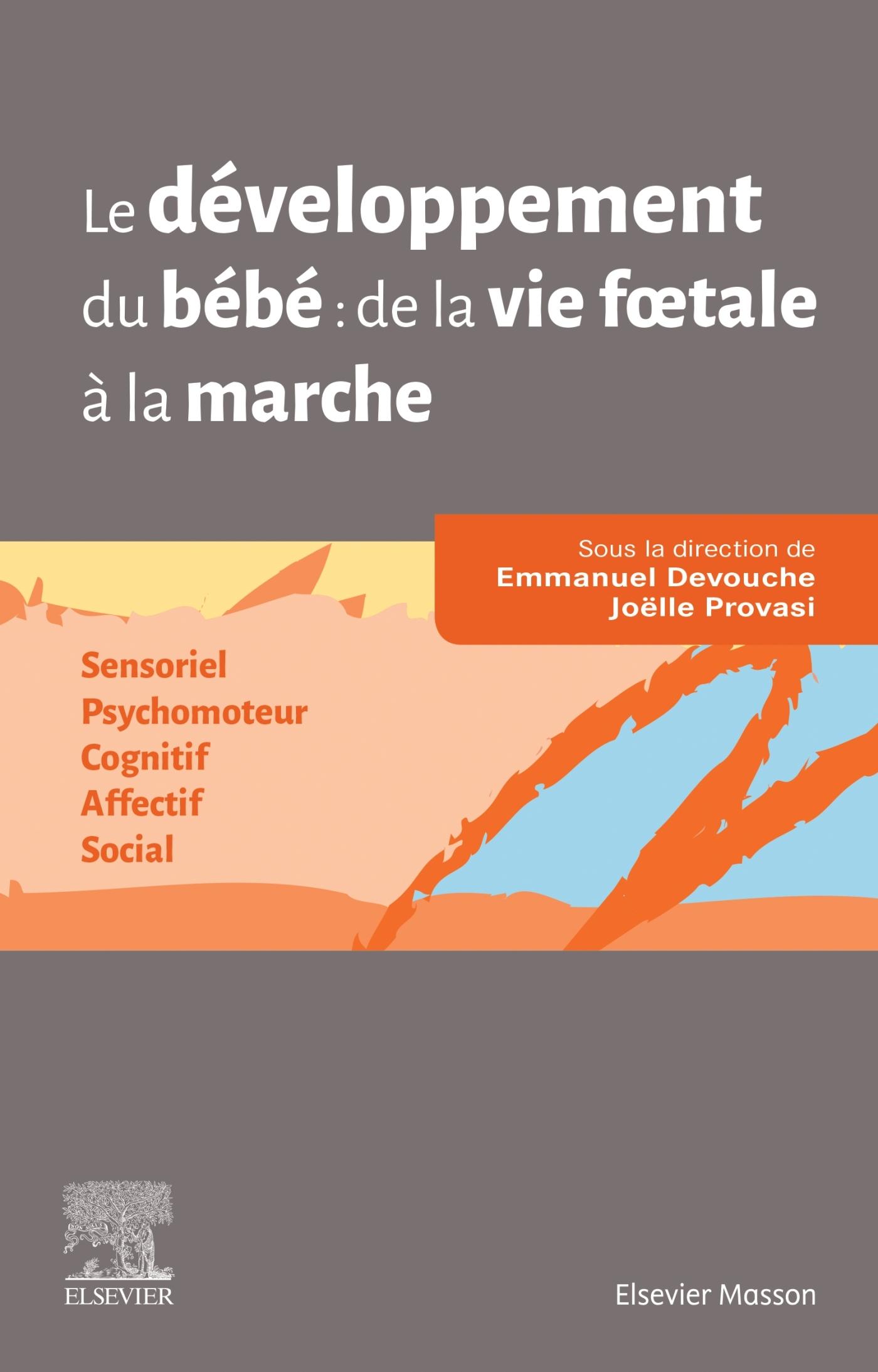 LE DEVELOPPEMENT DU BEBE : DE LA VIE FOETALE A LA MARCHE - SENSORIEL - PSYCHOMOTEUR - COGNITIF - AFF