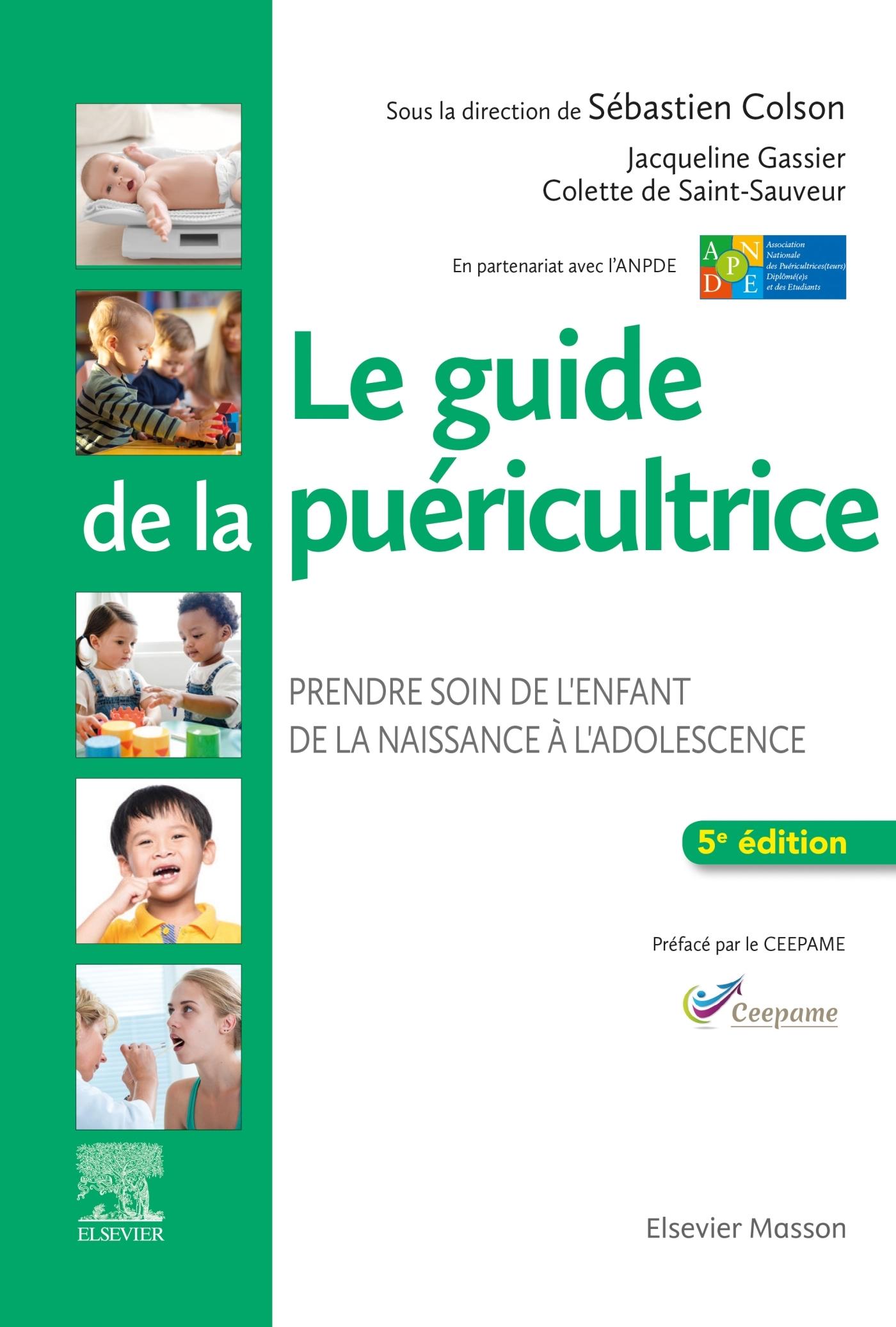 LE GUIDE DE LA PUERICULTRICE - PRENDRE SOIN DE L'ENFANT DE LA NAISSANCE A L'ADOLESCENCE