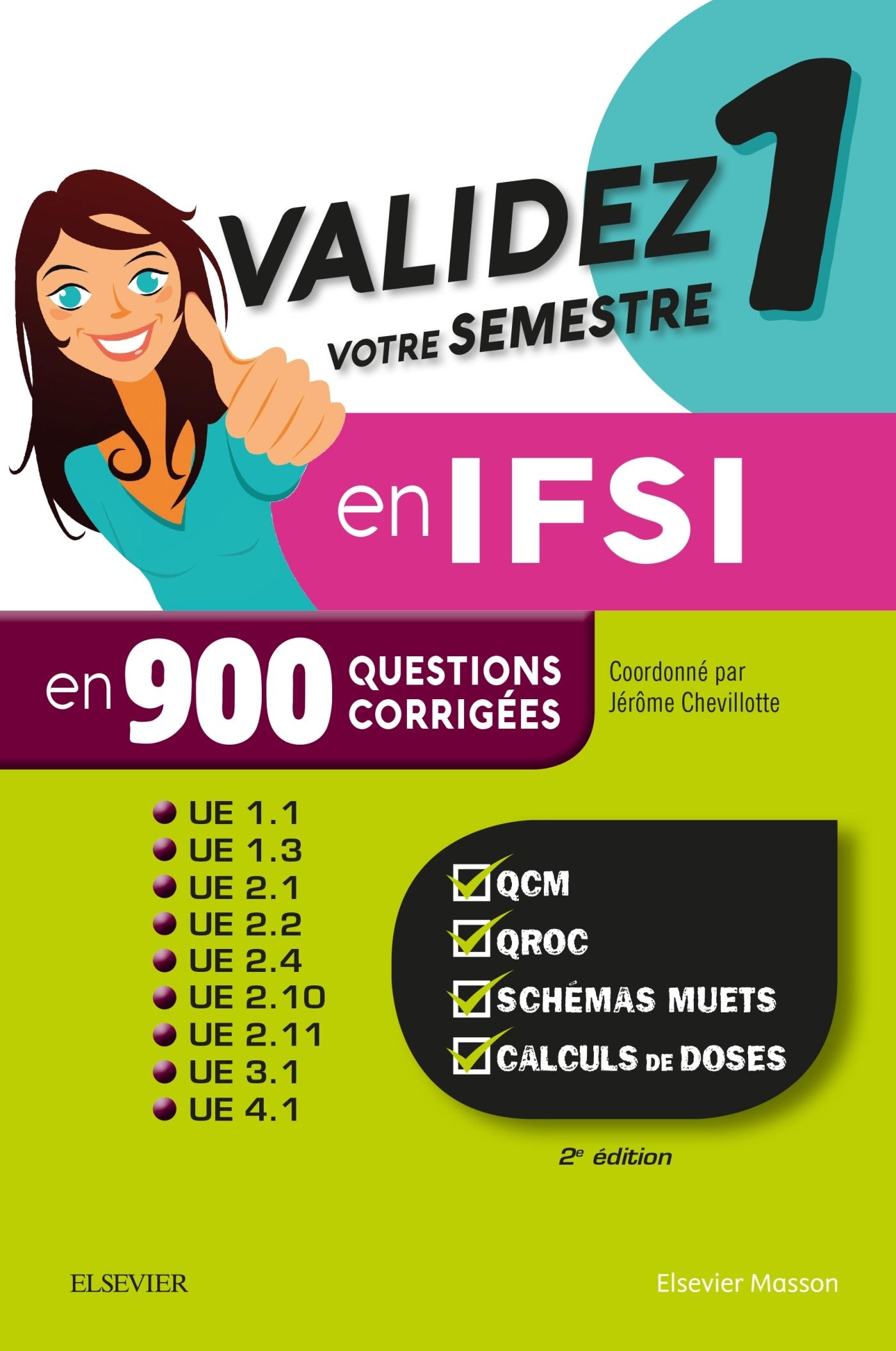 VALIDEZ VOTRE SEMESTRE 1 EN IFSI EN 900 QUESTIONS CORRIGEES - QCM, QROC, SCHEMAS MUETS, CALCULS DE D
