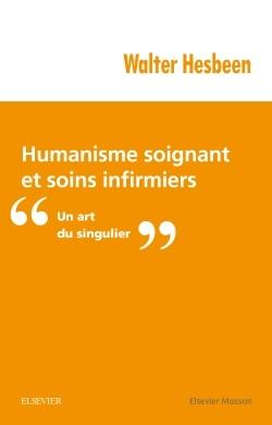 HUMANISME SOIGNANT ET SOINS INFIRMIERS - UN ART DU SINGULIER