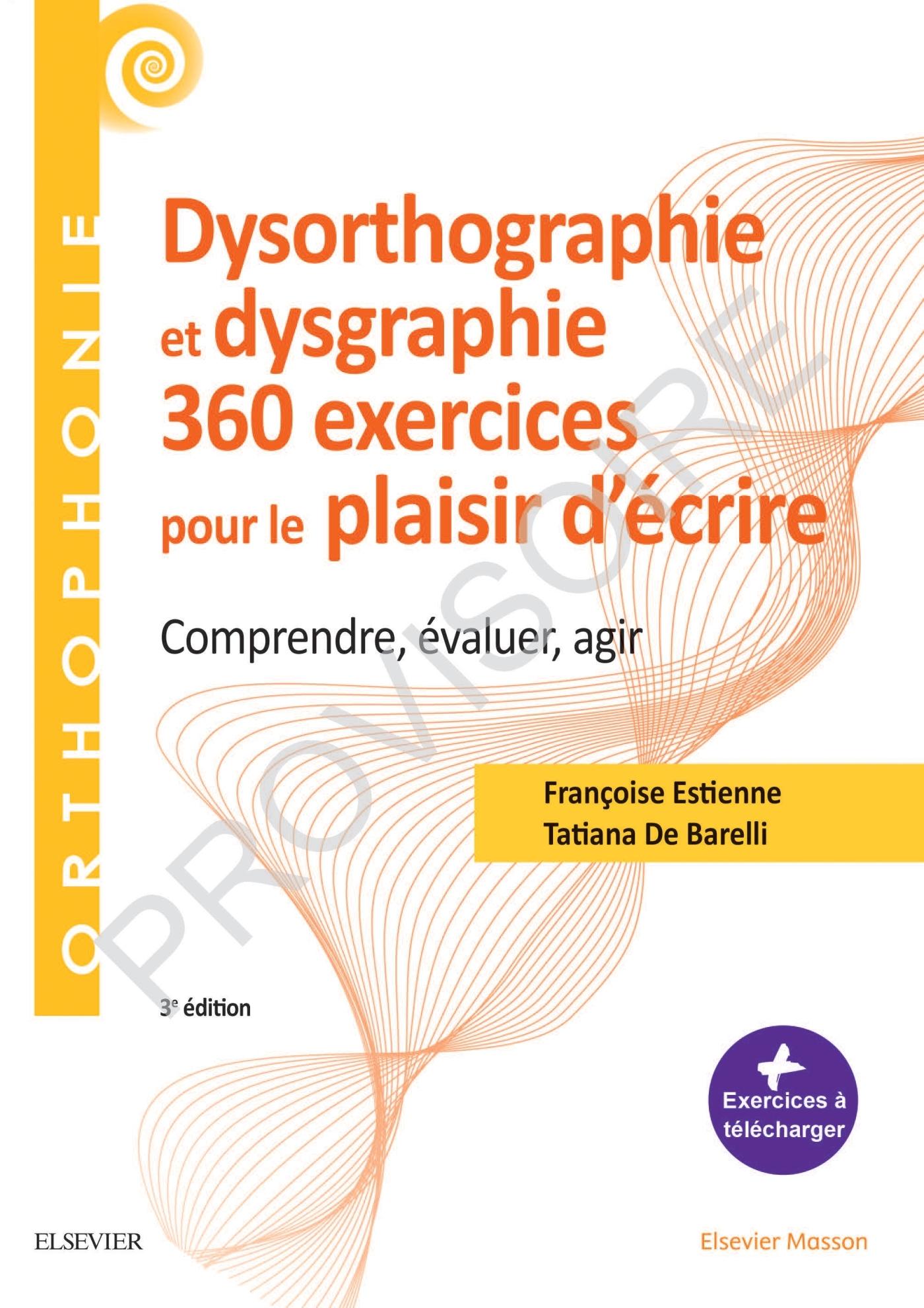 360 EXERCICES EN DYSORTHOGRAPHIE ET DYSGRAPHIE - COMPRENDRE, EVALUER, AGIR