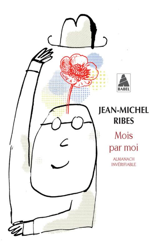 MOIS PAR MOI (BABEL) - ALMANACH INVERIFIABLE, SUIVI DE ALMANACH DE L'AUTEUR DRAMATIQUE