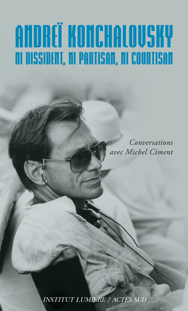 ANDREI KONCHALOVSKY. NI DISSIDENT, NI PARTISAN, NI COURTISAN - CONVERSATIONS AVEC MICHEL CIMENT
