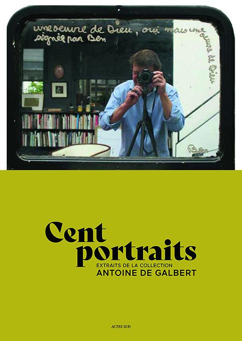 CENT PORTRAITS - COLLECTION ANTOINE DE GALBERT