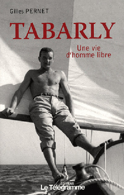 TABARLY, UNE VIE D'HOMME LIBRE