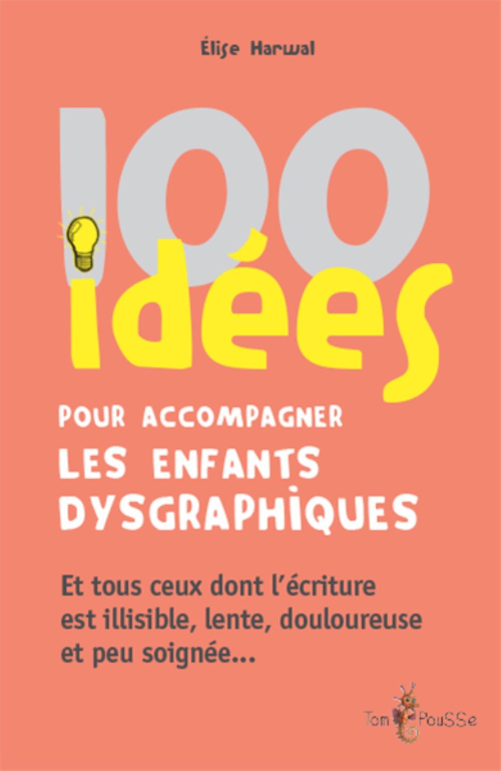 100 IDEES POUR ACCOMPAGNER LES ENFANTS DYSGRAPHIQUES