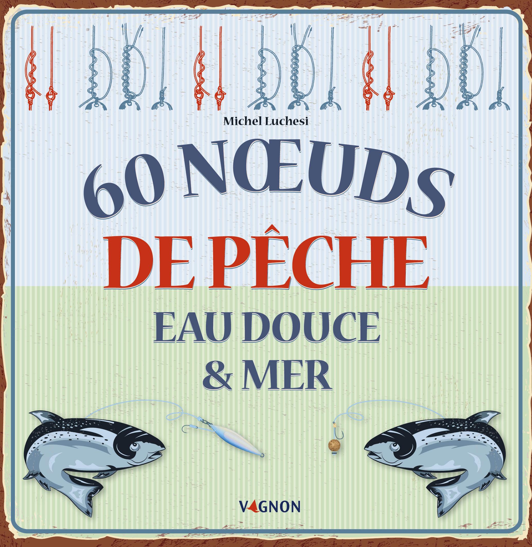 60 NOEUDS DE PECHE EAU DOUCE & MER