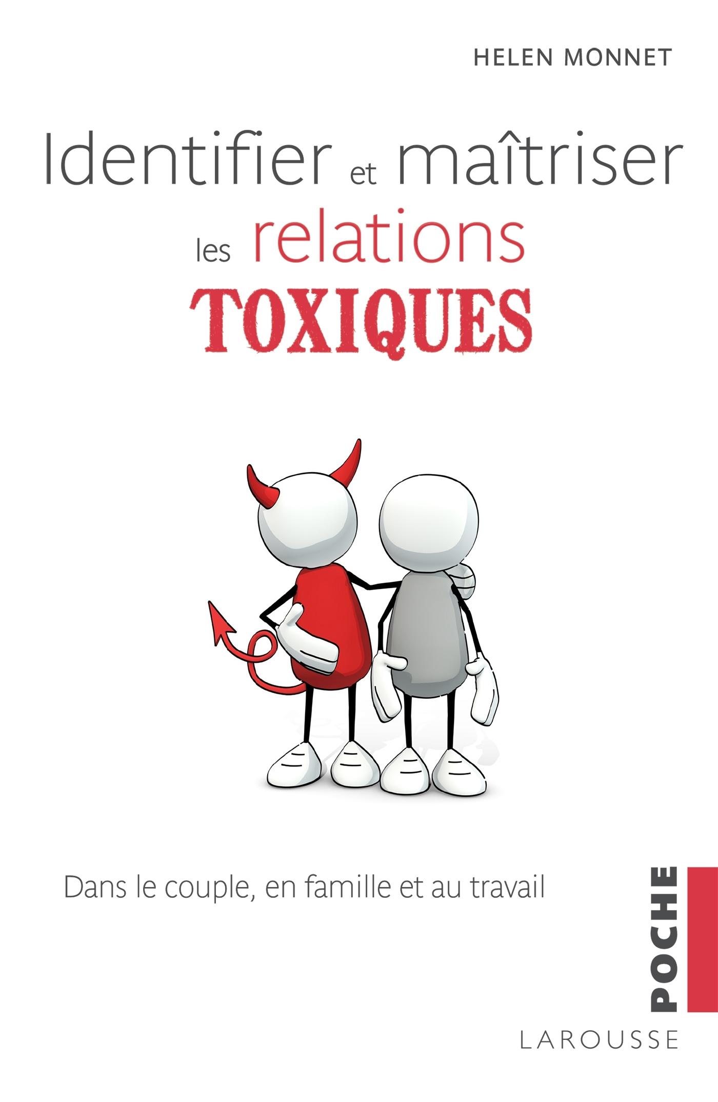 IDENTIFIER ET MAITRISER LES RELATIONS TOXIQUES - DANS LE COUPLE, EN FAMILLE ET AU TRAVAIL