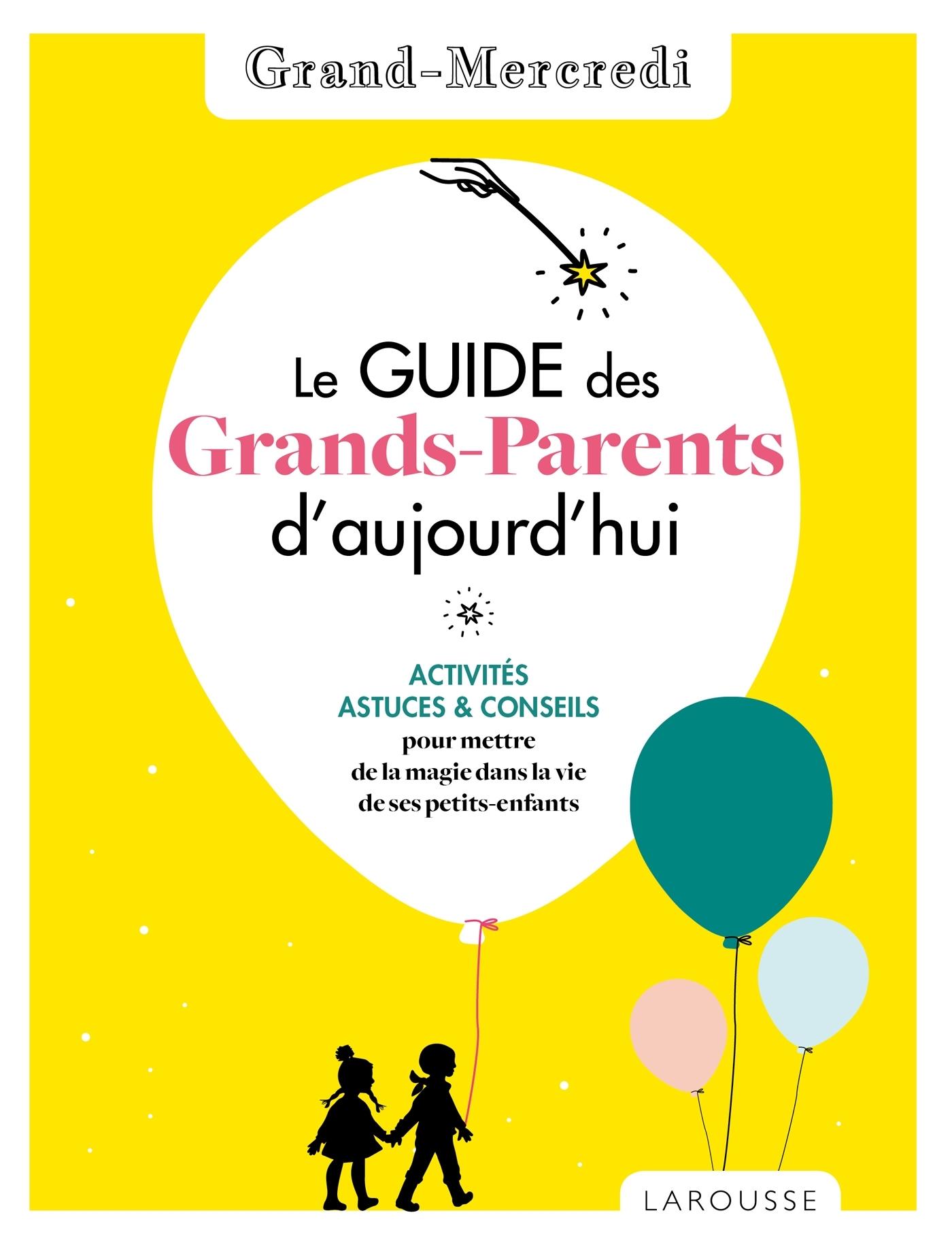 LE GUIDE DES GRANDS-PARENTS D'AUJOURD'HUI PAR GRAND MERCREDI