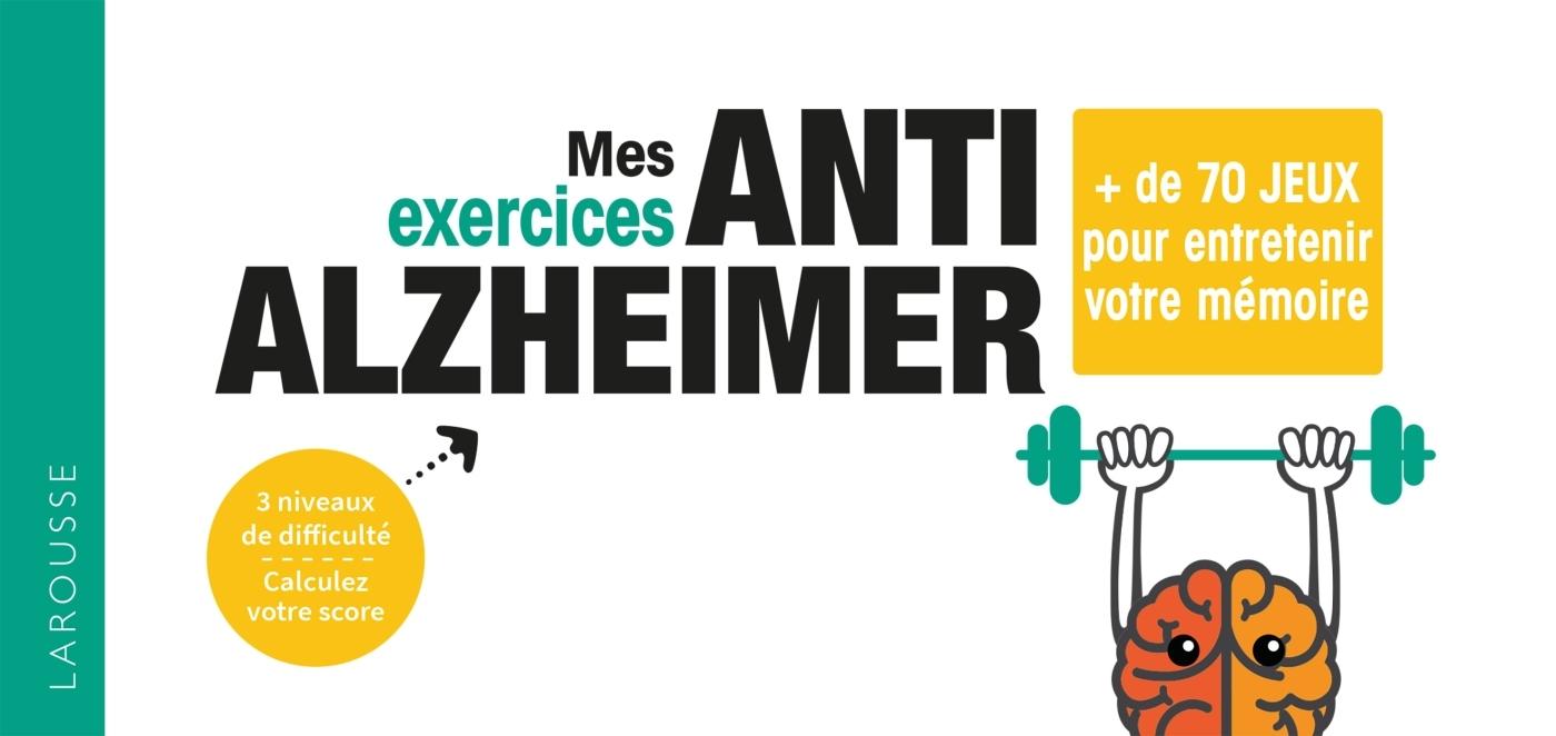 MES EXERCICES ANTI-ALZHEIMER - PLUS DE 90 JEUX POUR GARDER UN CERVEAU AU TOP !