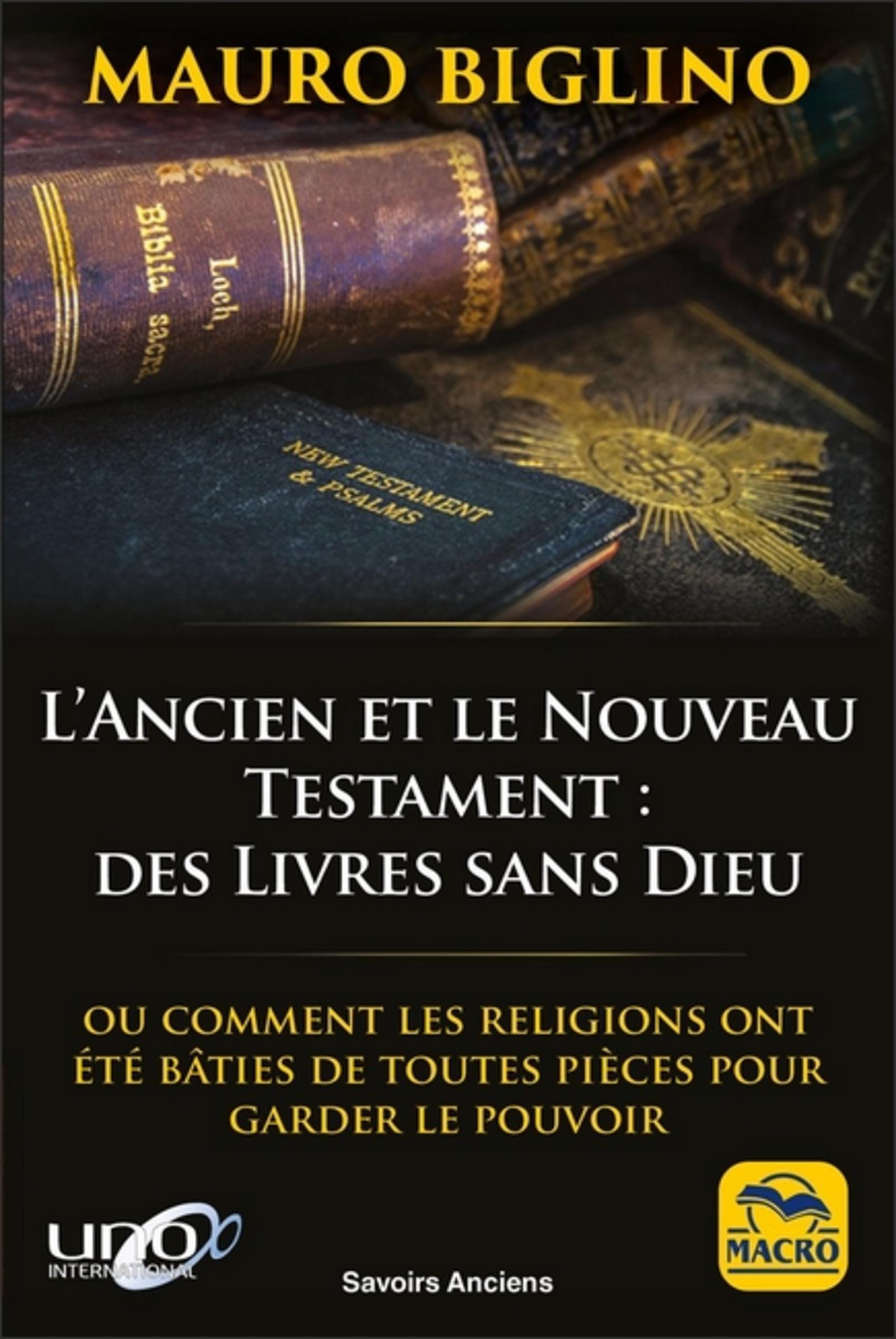 L ANCIEN ETLE NOUVEAU TESTAMENT  DES LIVRES SANS DIEU - OU COMMENT LES RELIGIONS ONT ETE BATIES DE T